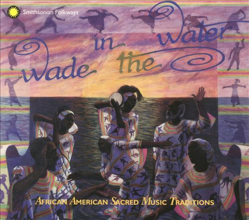 Wade in the Water: African American Sacred Music Traditions