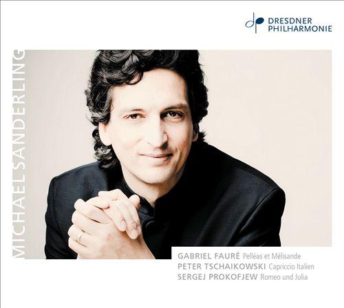 Fauré: Pelléas et Mélisande; Tchaikovsky: Capriccio italien; Prokofiev: Romeo & Juliet