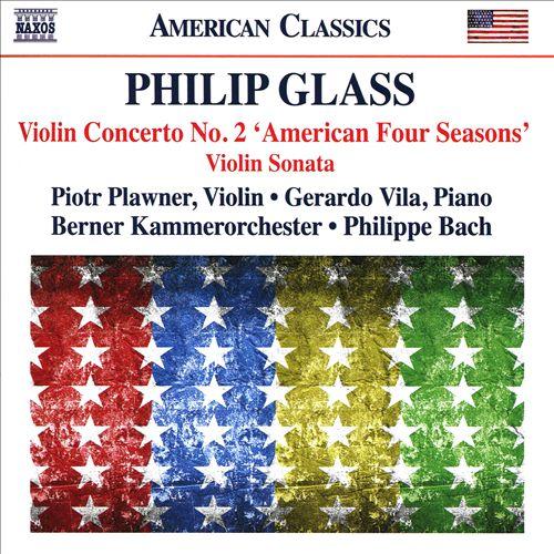Philip Glass: Violin Concerto No. 2 'American Four Seasons'; Violin Sonata