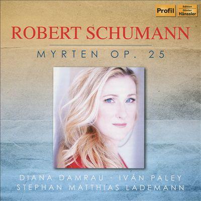 Robert Schumann: Myrten, Op. 25