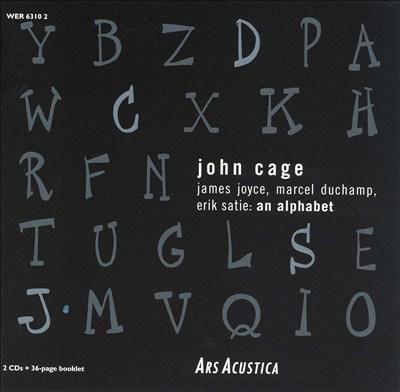 John Cage: James Joyce, Marcel Duchamp, Erik Satie: An Alphabet