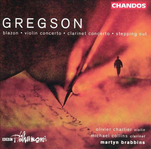 Gregson: Blazon; Violin Concerto; Clarinet Concerto; Stepping Out