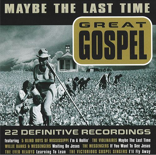 Maybe the Last Time: Great Gospel