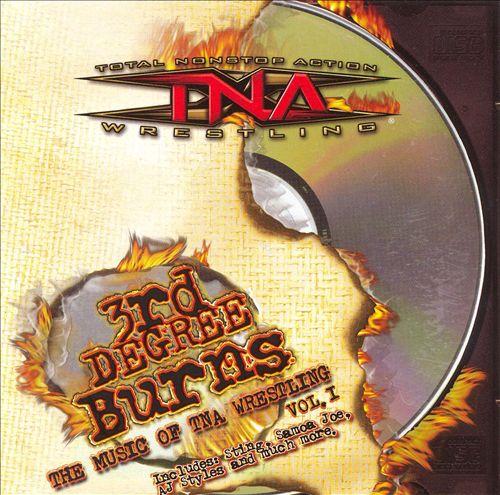 Tna Wrestling: 3rd Degree Burns - The Music of Tna Wrestling, Vol. 1