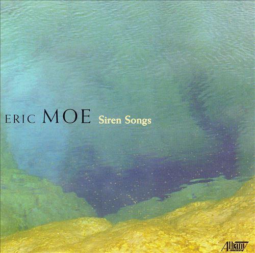 Eric Moe: Siren Songs