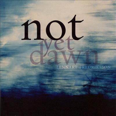Lennart Fredriksson: Not Yet Dawn