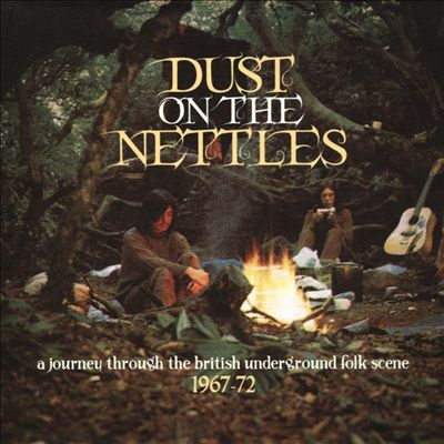 Dust on the Nettles: A Journey Through the British Underground Folk Scene 1967-1972
