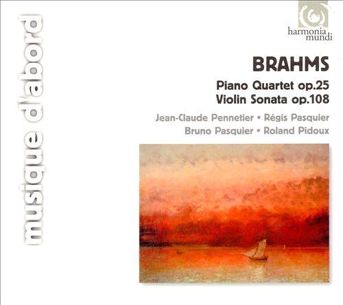 Brahms: Quatuor Op.25; Sonate pour violon & piano Op. 108