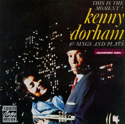 Kenny Dorham Sings and Plays: This Is the Moment!