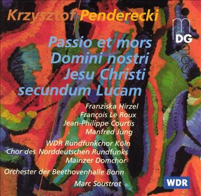 Penderecki: Passio et mors Domini nostri Jesu Christi secundum Lucam
