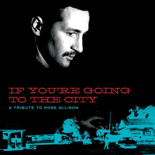 If You're Going to the City: A Tribute to Mose Allison for Sweet Relief
