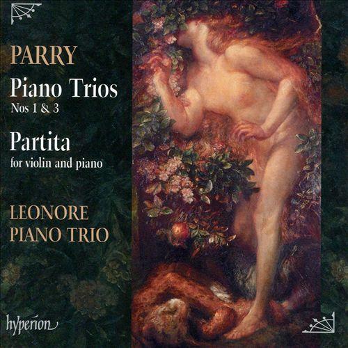 Parry: Piano Trios Nos 1 & 3; Partita for Violin and Piano