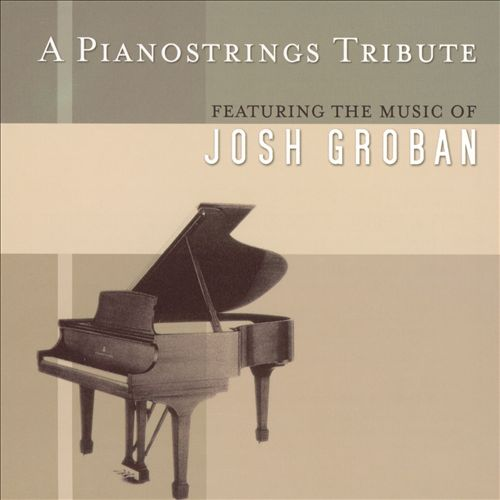 A Pianostrings Tribute Featuring The Music Of Josh Groban