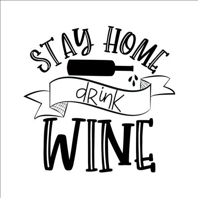 Stay Home Drink Wine