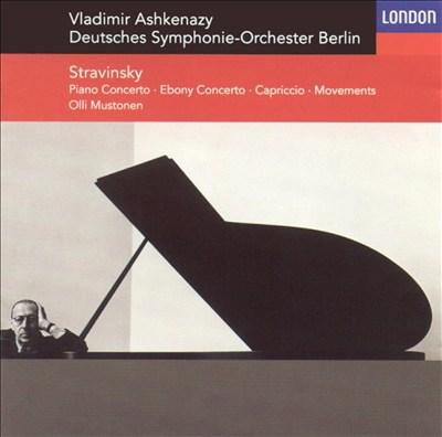 Stravinsky: Piano Concerto; Ebony Concerto; Capriccio; Movements