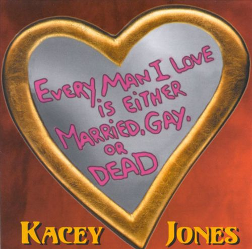 Every Man I Love Is Either Married, Gay or Dead