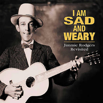 I Am So Sad & Weary: Jimmie Rodgers Revisited