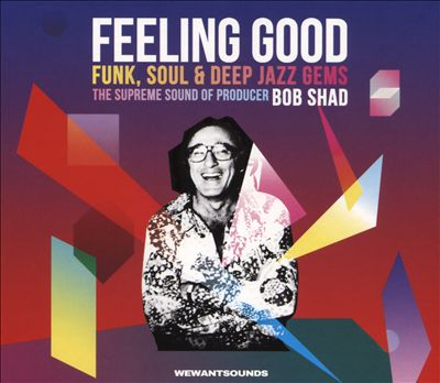 Feeling Good: Funk, Soul and Deep Jazz Gems - The Supreme Sound of Producer Bob Shad