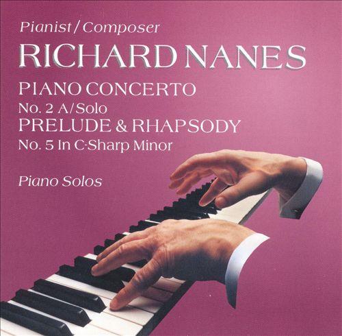 Richard Nanes: Piano Concerto No. 2; Prelude & Rhapsody No. 5