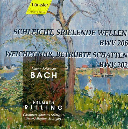 Bach: Schleicht, spielende Wellen, BWV 206; Wichet nur, betrübte Schatten, BWV 202