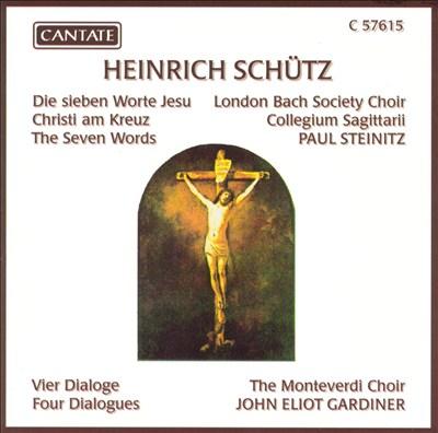 Heinrich Shütz: Die sieben Worte Jesu Christi am Kreuz; Vier Dialogue