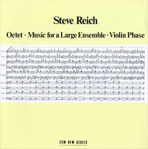 Steve Reich: Octet; Music for a Large Ensenble; Violin Phase