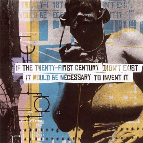 If the Twenty-First Century Didn't Exist It Would Be Necessary to Invent It