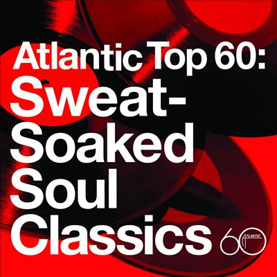 Atlantic Top 60: Sweat-Soaked Soul Classics
