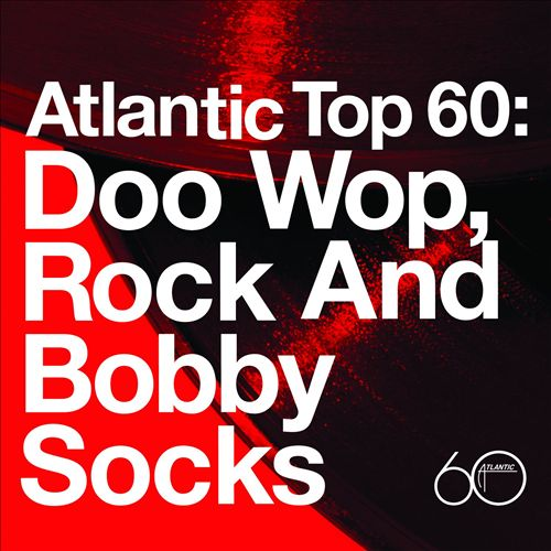 Atlantic Top 60: Doo Wop, Rock and Bobby Socks