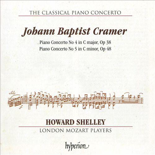The Classical Piano Concerto, Vol. 6: Johann Baptist Cramer - Piano Concerto No. 4 in C major, Op. 38; Piano Concerto No. 5 in C minor, Op. 48