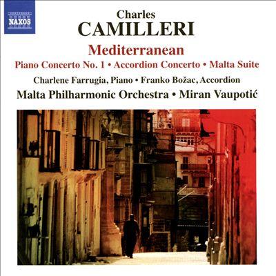 Charles Camillieri: Mediterranean; Piano Concerto No. 1; Accordion Concerto; Malta Suite