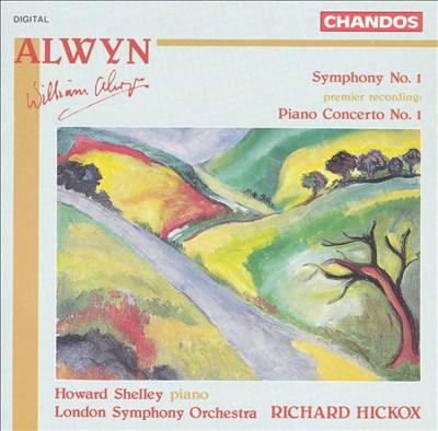 Alwyn: Symphony No. 1; Piano Concerto No. 1