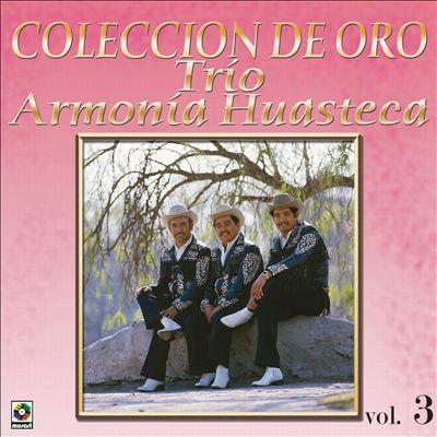 Coleccion De Oro: La Huasteca Canta, Vol. 3