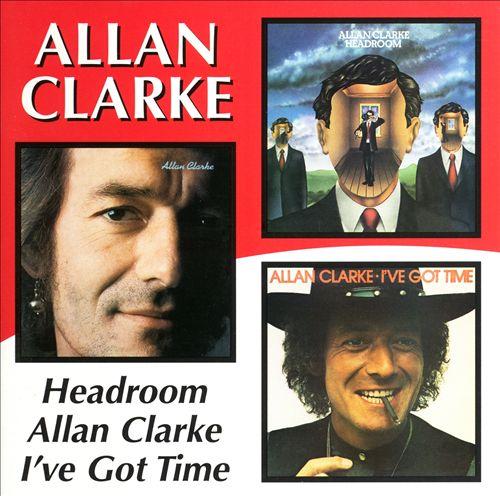 Headroom/Allan Clarke/I've Got Time