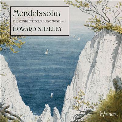 Mendelssohn: The Complete Solo Piano Music, Vol. 1