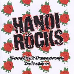 Decadent Dangerous Delicious: The Best of Hanoi Rocks