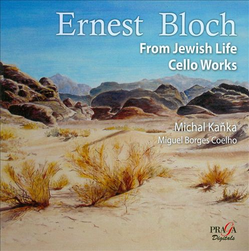Ernest Bloch: From Jewish Life; Cello Works
