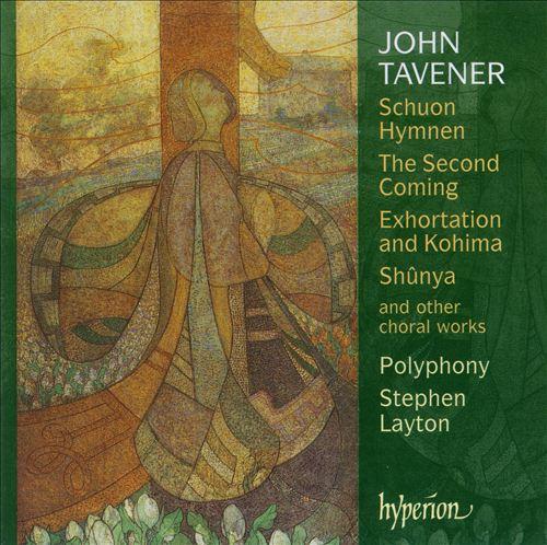 John Tavener: Schuon Hymnen; The Second Coming; Exhortations and Kohima; Shûnya