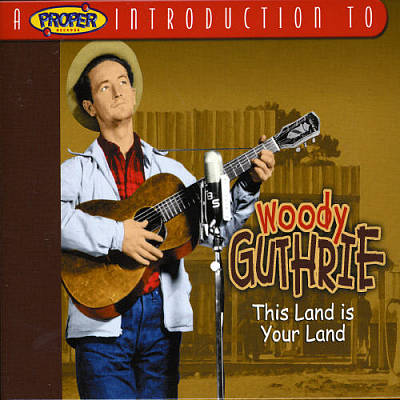 A Proper Introduction to Woody Guthrie: This Land Is Your Land