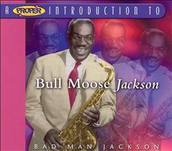 A Proper Introduction to Bull Moose Jackson: Bad Man Jackson