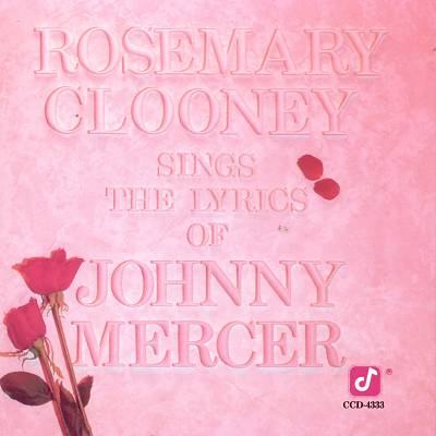 Rosemary Clooney Sings the Lyrics of Johnny Mercer