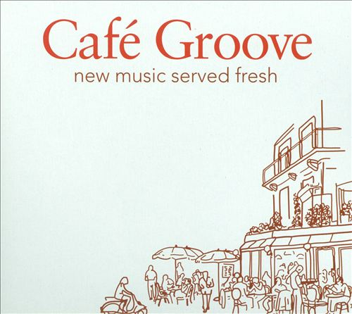 Café Groove: New Music Served Fresh