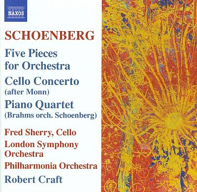 Schoenberg: Five Pieces for Orchestra; Cello Concerto (after Monn); Piano Quartet (Brahms orch. Schoenberg)
