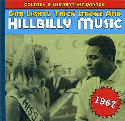 Dim Lights, Thick Smoke and Hillbilly Music: 1967
