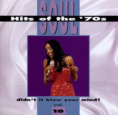Soul Hits of the 70s: Didn't It Blow Your Mind!, Vol. 18