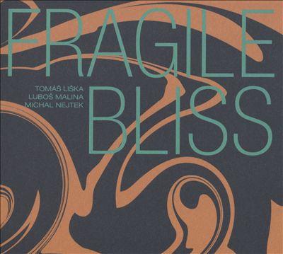 Fragile Bliss