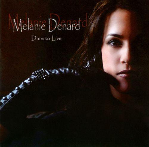 Melanie Denard: Dare to Live