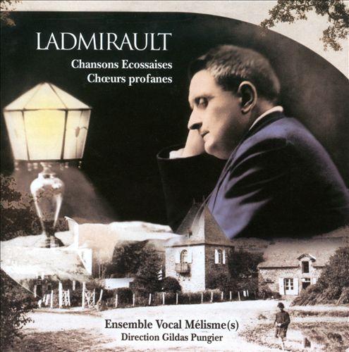 Paul Ladmirault: Chansons Ecossaises; Choeurs profane