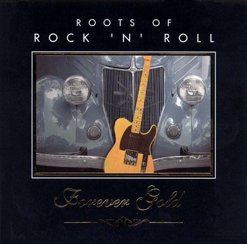 Forever Gold: Roots of Rock 'N' Roll