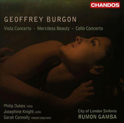 Geoffrey Burgon: Viola Concerto; Merciless Beauty; Cello Concerto